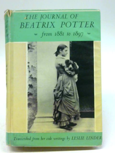 The Journal of Beatrix Potter from 1881 to 1897. transcribed from her code writing by leslie linder. with an appreciation by h.l. cox. By Leslie Linder