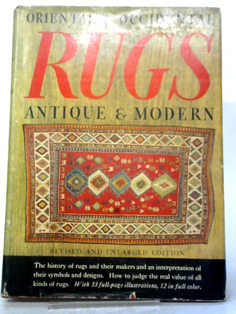 Oriental And Occidental Rugs: Antique And Modern By Rosa Belle Holt