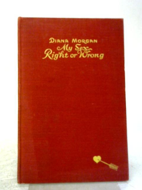 My Sex Right Or Wrong By Diana Morgan