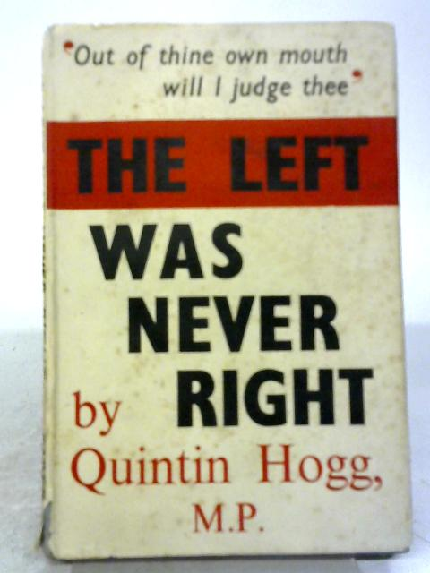 The Left Was Never Right By Quintin Hogg