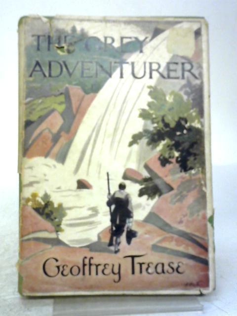 The Grey Adventurer By Geoffrey Trease