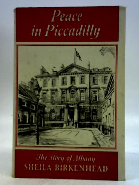 Peace in Piccadilly: The Story of Albany By Sheila Birkenhead
