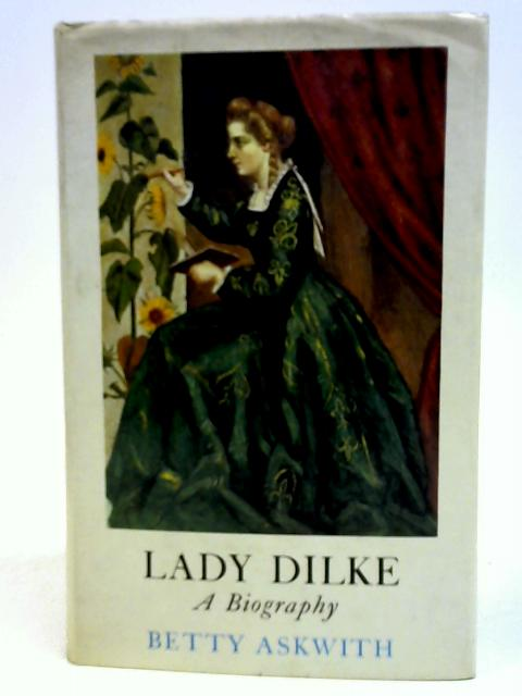 Lady Dilke: A Biography By Betty Askwith