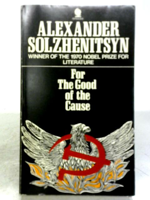For the Good of the Cause By Alexander Solzhenitsyn