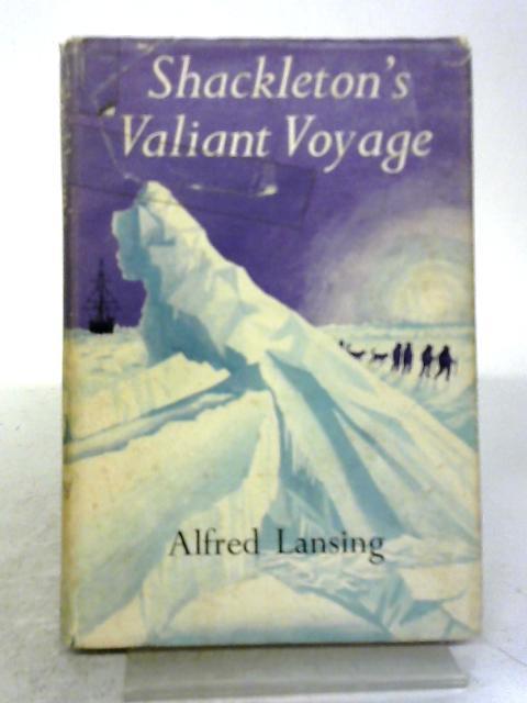 Shackleton's Valiant Voyage By Alfred Lansing