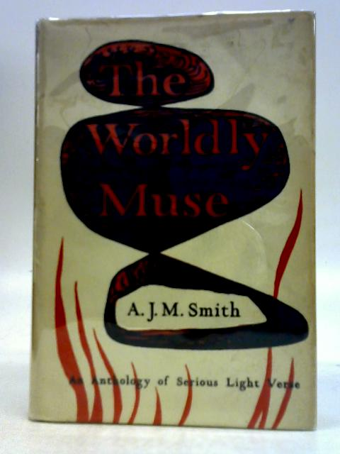 The Worldly Muse By A. J. M. Smith