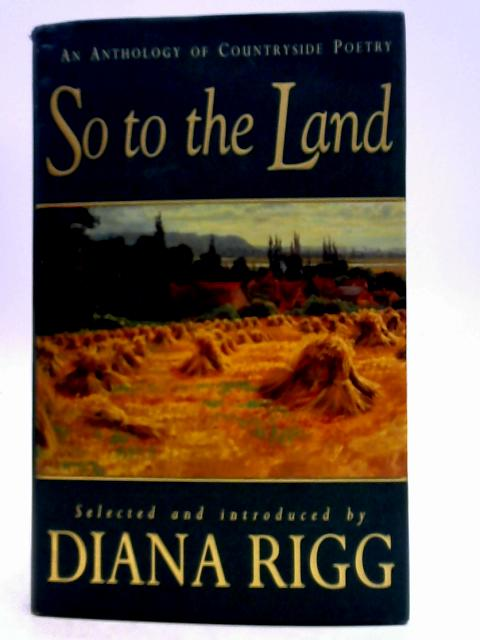 So to the Land By Diana Rigg (Eds)