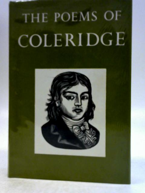 The Poems of Samuel Taylor Coleridge: Including poems and versions of poems now published for the first time edited with textual and bibliographical notes by Ernest Hartley Coleridge By Samuel Taylor Coleridge