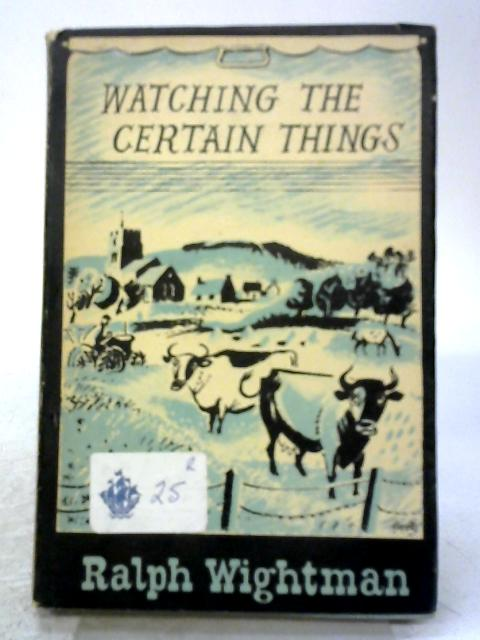 Watching The Certain Things By Ralph Wightman