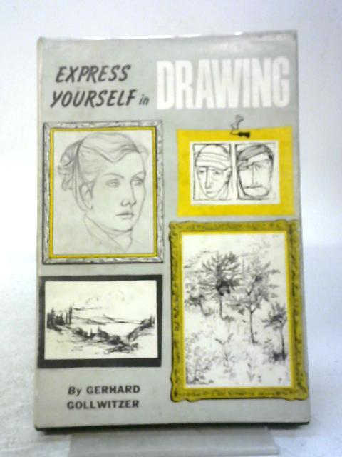 Express Yourself in Drawing By Gerhard Gollwitzer