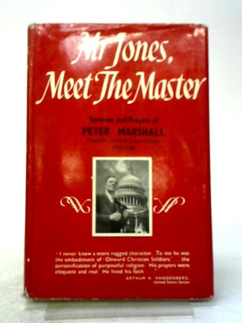 Mr Jones, Meet The Master: Sermons And Prayers By Peter Marshall