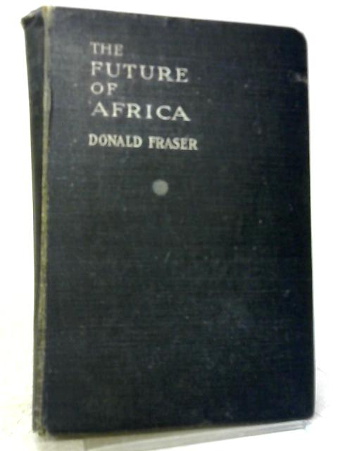 The Future of Africa By Donald Fraser