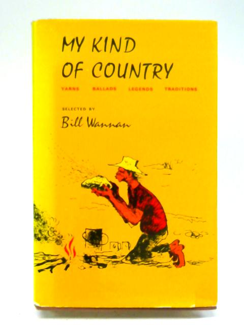 My Kind Of Country - Yarns, Ballads, Legends, Traditions By Bill Wannan