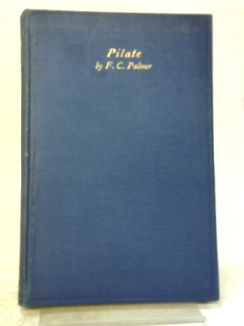 Pilate. A Tragedy In Four Acts By Frederick C. Palmer