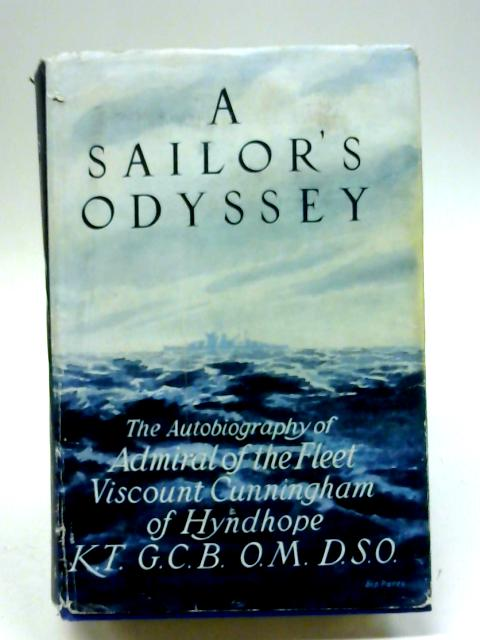 A Sailor's Odyssey - The Autobiography Of Admiral Of The Fleet Viscount Cunningham Of Hyndhope By Viscount Cunningham Of Hyndhope