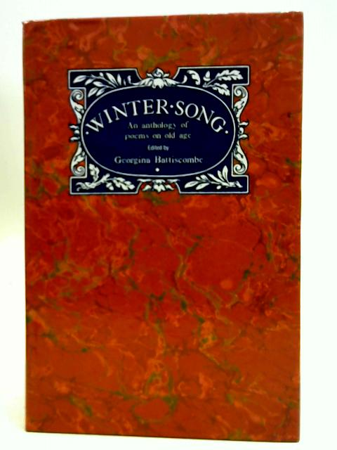 Winter Song: An Anthology of Poems on Old Age By Georgina Battiscombe (Eds)