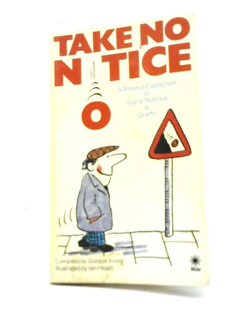 Take No Notice By Gordon Irving