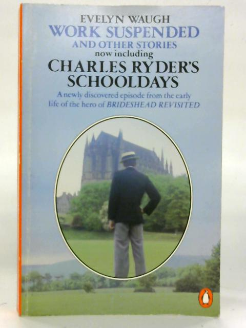Work Suspended And Other Stories with Charles Ryder's Schooldays (Intro. Michael Sissons). By Evelyn Waugh