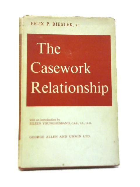 The Casework Relationship By Felix P Biestek