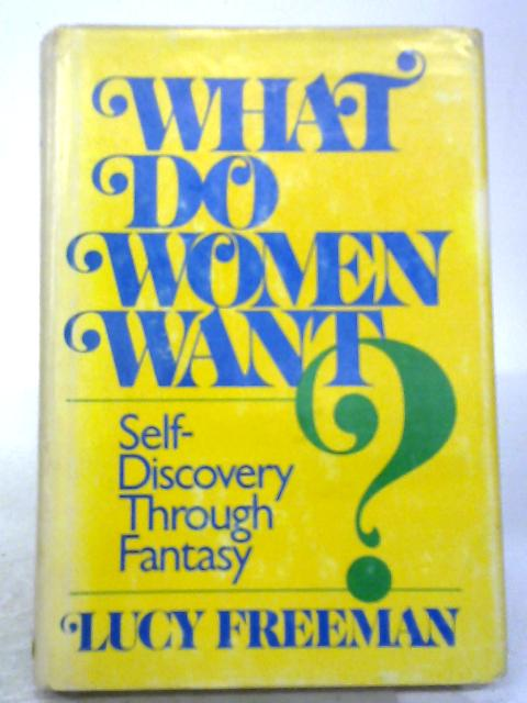 What Do Women Want?: Self Discovery Through Fantasy By L Freeman