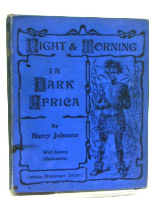 Night and Morning in Dark Africa By Harry Johnson