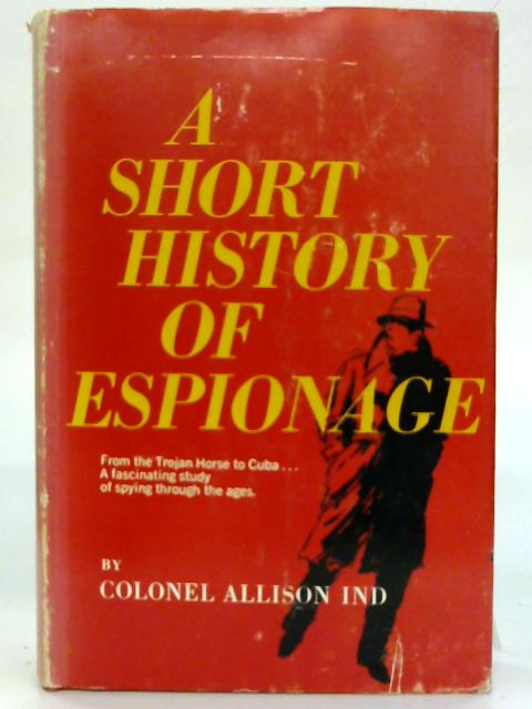 A short history of espionage. By Allison Ind