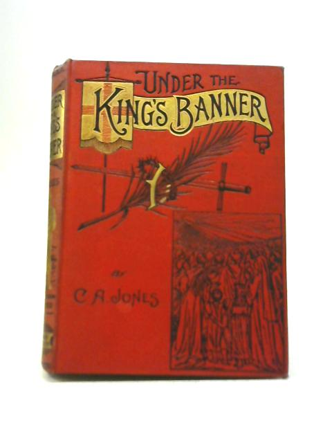 Under the Kings Banner By C. A.Jones