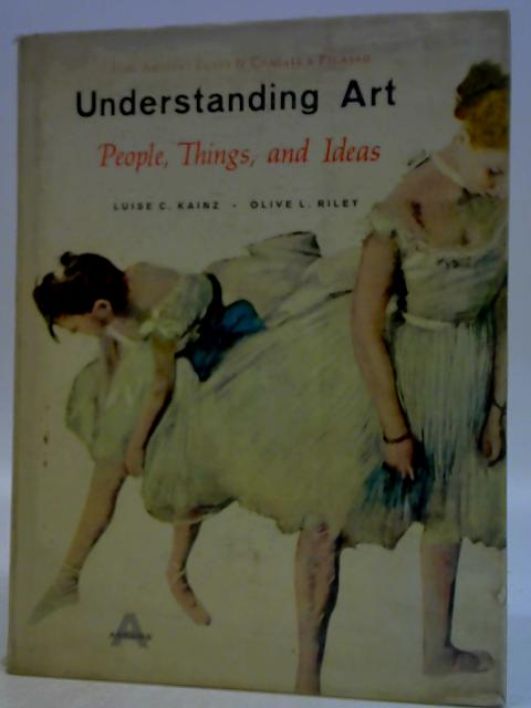 Understanding Art : Portraits Personalities and Ideas from Ancient Egypt to Chagall and Picasso By L. C. Kainz & O. L. Riley