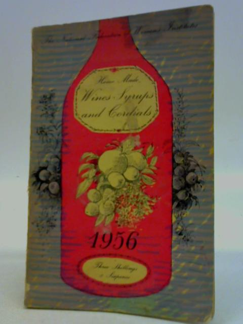 Home Made Wines Syrups and Cordials: 1956 By F. W. Beech (Eds)