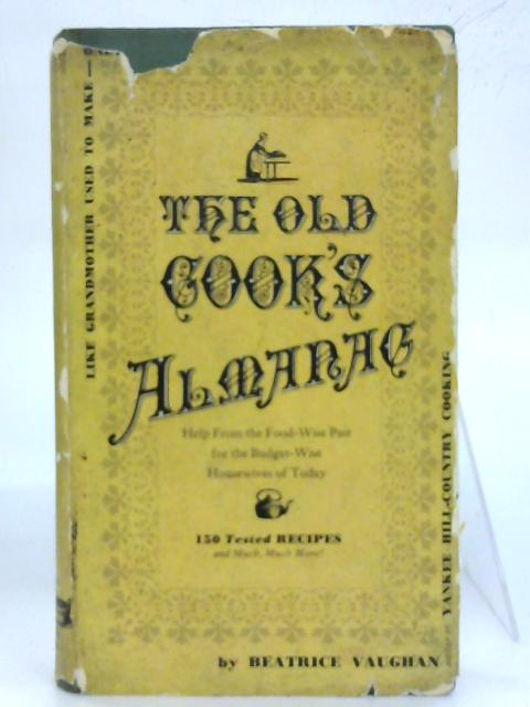 The old cook's almanac;: Being a compilation of recipes, rules and methods from antique, handwritten cookbooks in the collection of the author By Beatrice Vaughan