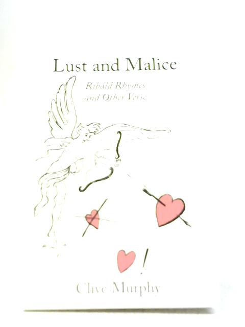 Lust and Malice: Ribald Rhymes and Other Verse By Clive Murphy
