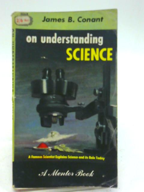 On Understanding Science;: An Historical Approach, (A Mentor book) By James Bryant Conant