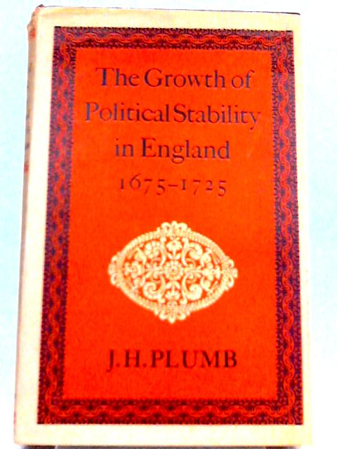 Growth of Political Stability in England, 1675-1725 By John Harold Plumb
