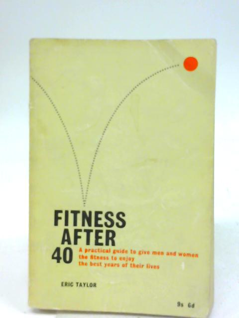 Fitness After Forty By Eric Taylor