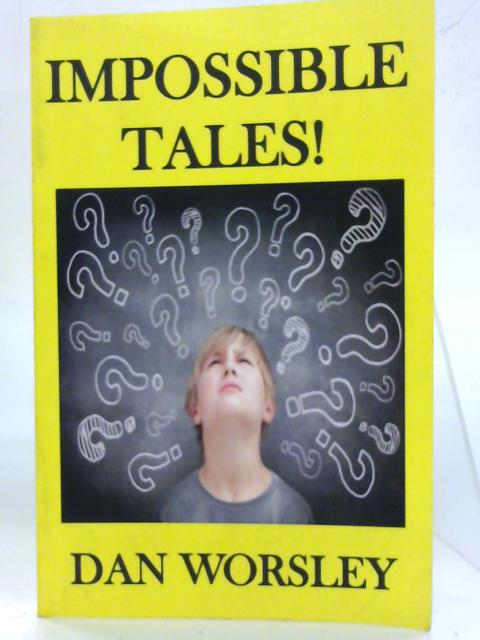 Impossible Tales! By Dan Worsley