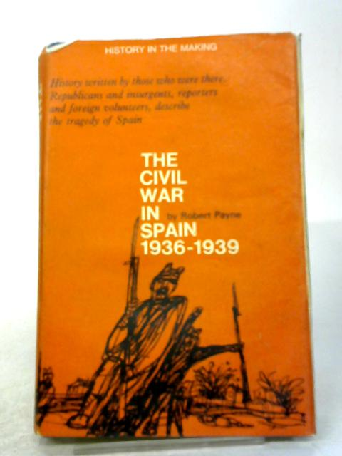 The Civil War in Spain, 1936-1939 (History in the making series) By Robert Payne