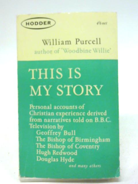 This is my story: Personal accounts of Christian experience, by William Purcell By William Purcell
