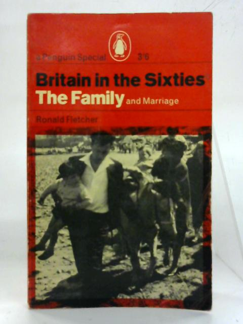 Britain in the sixties: The Family and Marriage. An Analysis and Moral Assessment. By Ronald Fletcher