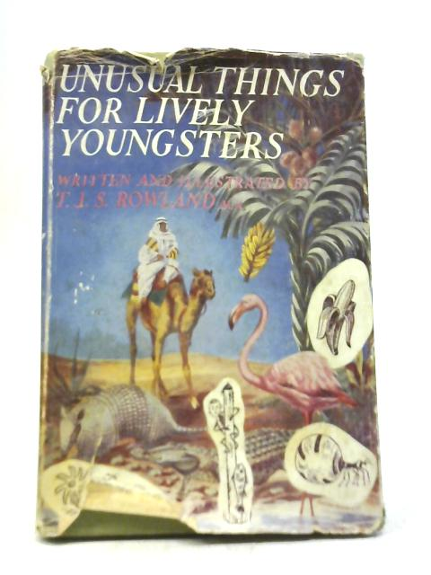 Unusual Things for Lively Youngsters By T. J. S. Rowland