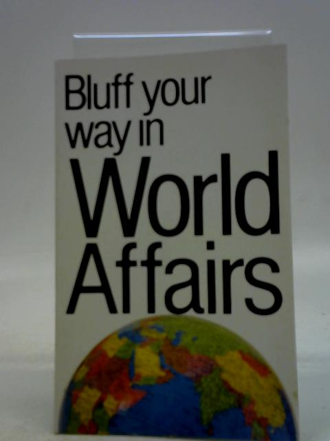 Bluff Your Way In World Affairs By David Milsted