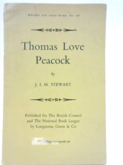 Thomas Love Peacock. Writers and their Work: No.156 By J. I. M Stewart