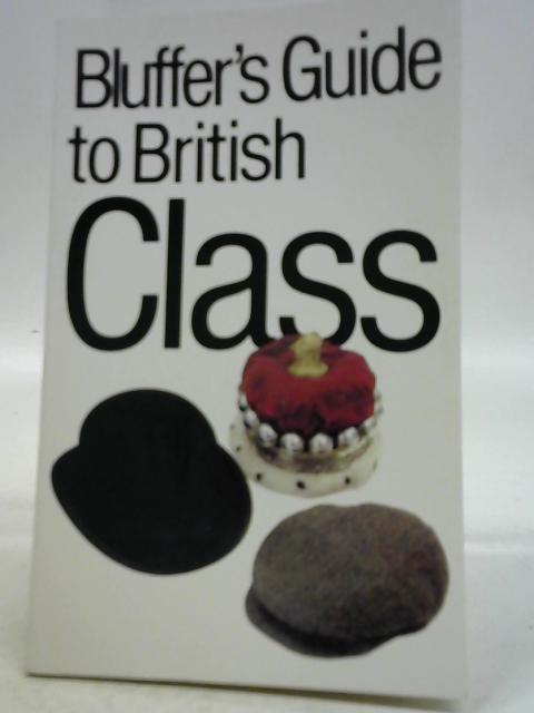 The Bluffer's Guide To British Class By Peter Gammond