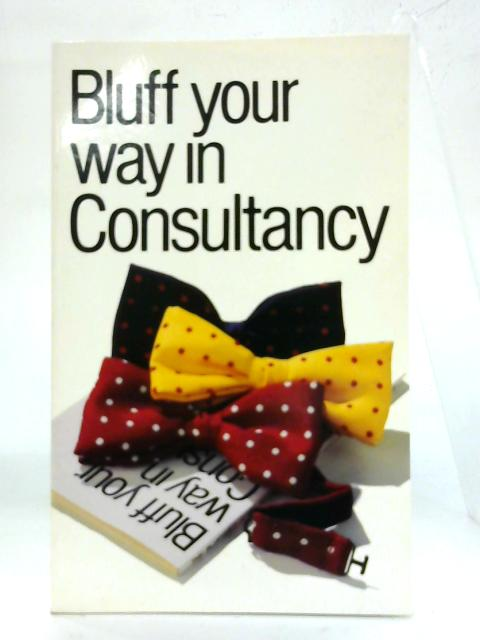 Bluff Your Way In Consultancy. By Nigel Viney