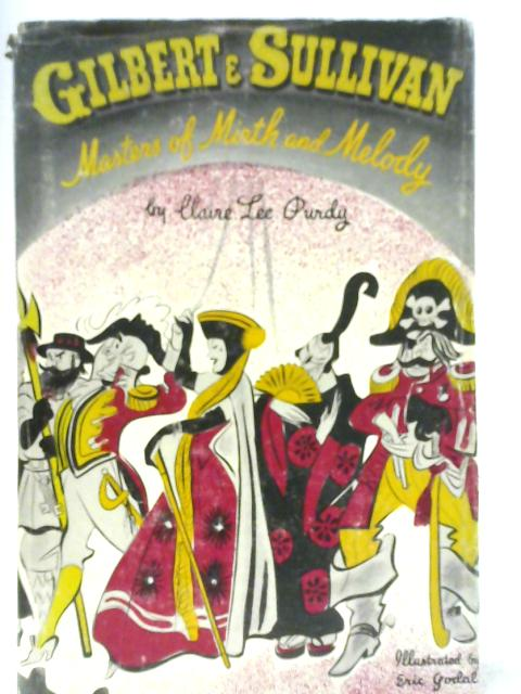 Gilbert & Sullivan : Masters of Mirth and Melody By Claire Lee Purdy