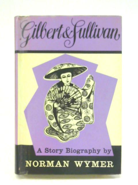 Gilbert and Sullivan (Story biographies) By Norman Wymer