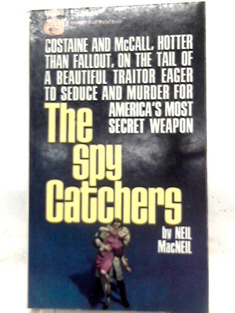 The Spy Catchers By Neil MacNeil