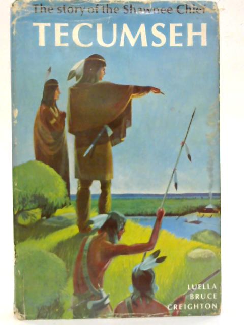 Tecumseh: The story of the Shawnee Chief. (Great stories of Canada) By Luella Bruce Creighton
