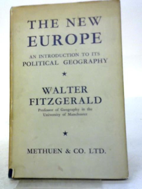 The New Europe: An Introduction to its Political Geography By Walter Fitzgerald