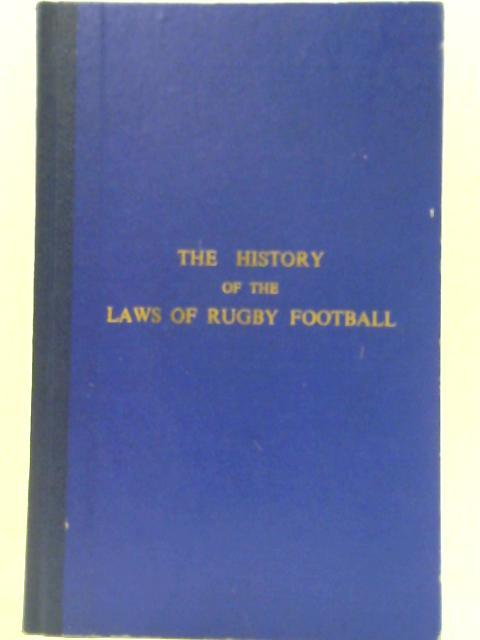 The History of the Laws of Rugby Football By Admiral Sir Percy Royds