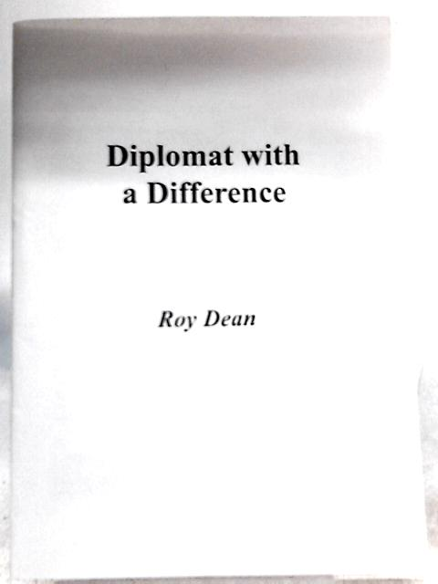 Diplomat with a Difference By Roy Dean